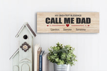 Load image into Gallery viewer, My Greatest Blessings Call Me Dad Personalized Sign