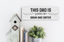 Load image into Gallery viewer, This Dad is Loved Personalized Sign