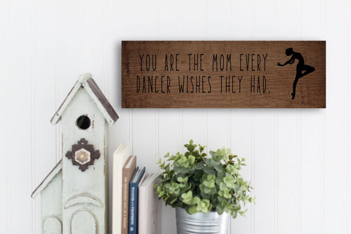 Mom Every Dancer Wishes Rustic Sign
