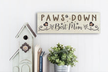 Load image into Gallery viewer, Paws Down Best Mom Sign