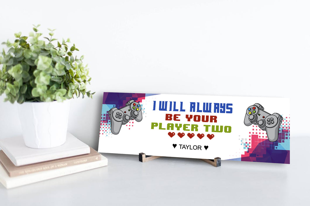 I Will Always Be Your Player 2 Personalized Sign