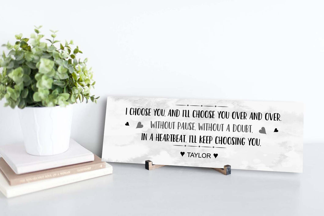 I Choose You Over and Over Personalized Sign