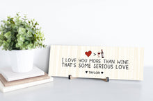 Load image into Gallery viewer, I Love You More Than Wine Personalized Sign
