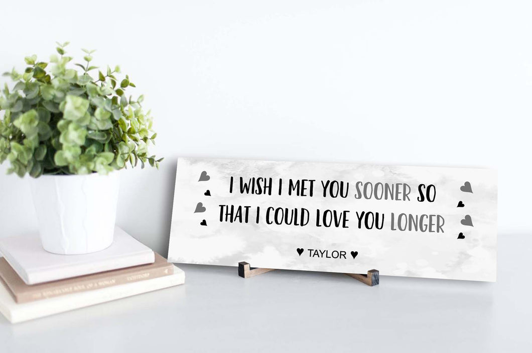 I Wish I Met You Sooner Personalized Sign