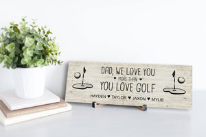 We love you more than you love golf Personalized Sign