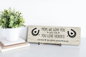 We Love You More Than You Love Horses Personalized Sign
