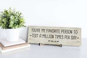 You Are My Favorite Person to Text Personalized Sign