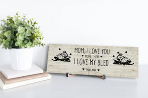 I Love You More Than I Love My Sled Personalized Sign