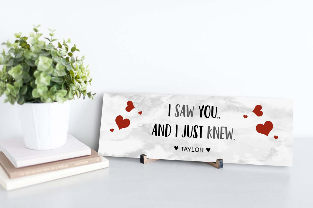 I Saw You And I Just Knew Personalized Sign