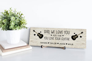 We Love You More Than You Love Guitar Personalized Sign