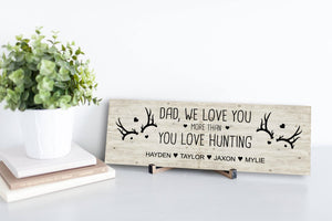 We Love You More Than You Love hunting Personalized Sign