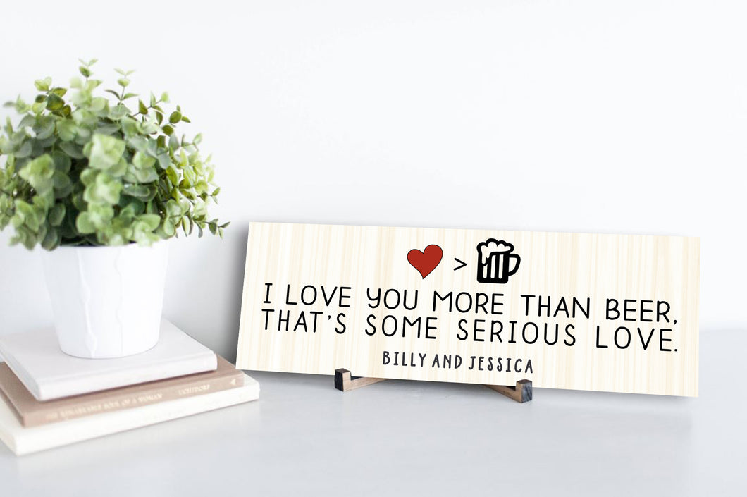 I Love You More Than Beer Personalized Sign