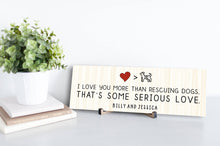 Load image into Gallery viewer, I Love You More Than Rescuing Dogs Personalized Sign