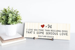 I Love You More Than Rescuing Dogs Personalized Sign