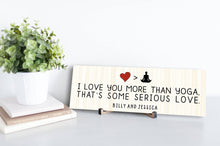 Load image into Gallery viewer, I Love You More Than Yoga Personalized Sign