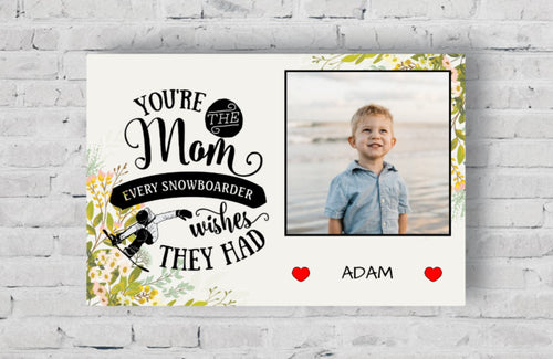 Your The Mom Every Snow Boarder Wishes Personalized Photo Upload Canvas