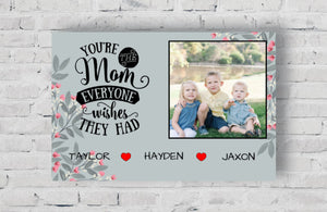 Your The Mom Everyone Wishes Personalized Photo Upload Canvas