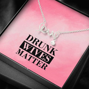 Drunk Wives Matter Love Necklace