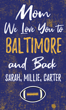 Load image into Gallery viewer, Mom We Love You To Baltimore And Back Personalized Wood Sport Sign