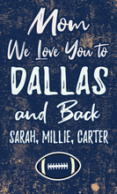 Load image into Gallery viewer, Mom We Love You To Dallas And Back Personalized Wood Sport Sign