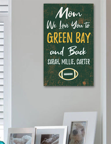 Mom We Love You To Green Bay And Back Personalized Wood Sport Sign