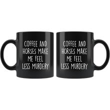Load image into Gallery viewer, Coffee and Horse Make Me Feel Less Murdery Mug