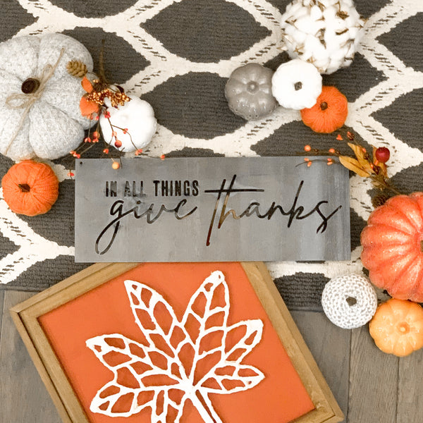 In All Things Give Thanks- Metal Sign