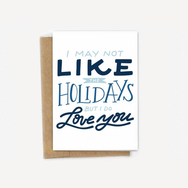 I May Not Like The Holidays, But I Do Love You Card 1