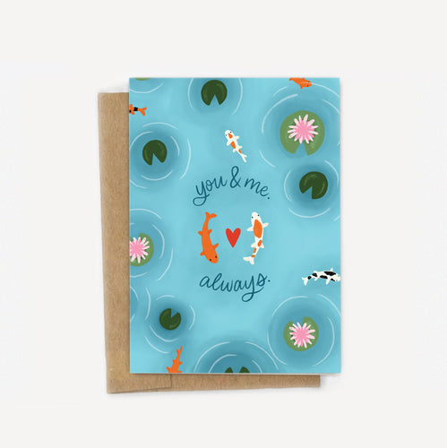 You and Me. Always. Koi Pond Card