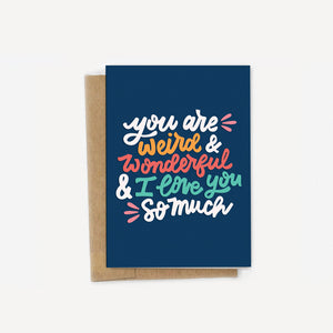 You Are Weird & Wonderful & I Love You So Much Card