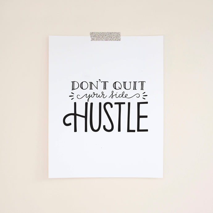 Don't Quit Your Side Hustle Print