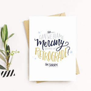 Mercury in Retrograde - I'm Sorry Card