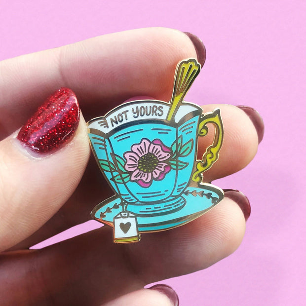 Not Your Cup of Tea Enamel Pin 1