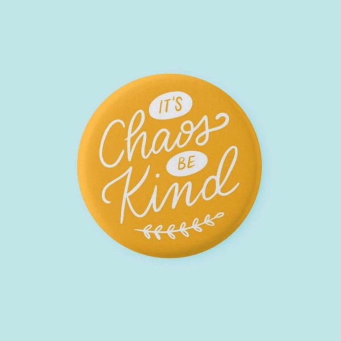 It's Chaos Be Kind Pinback Button