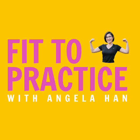 Fit to Practice with Angela Han