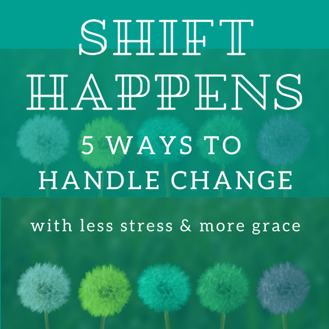 Shift Happens: 5 Ways to Handle Change