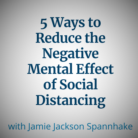 5 Ways to Reduce the Negative Mental Effect of Social Distancing