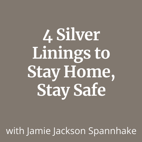 4 Silver Linings to Stay Home, Stay Safe