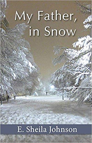 My Father, in Snow by E. Sheila Johnson - Hardcover Book
