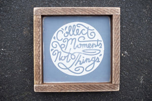Collect Moments Not Things - Framed Wood Sign