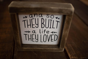 And So They Built a Life They Loved - Framed Wood Sign