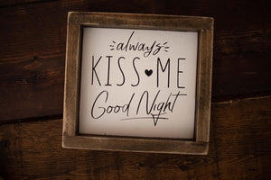 Always Kiss Me Goodnight - Framed Wood Sign