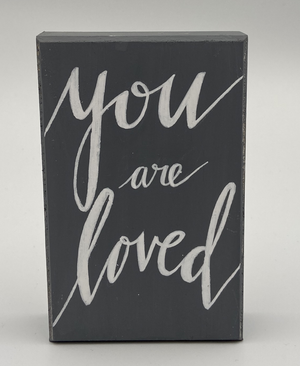 Grey Wood Sign - You are loved