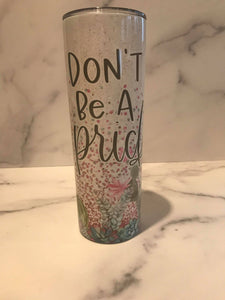 Don't be! | Stainless Skinny Tumbler | The Good Life Creations
