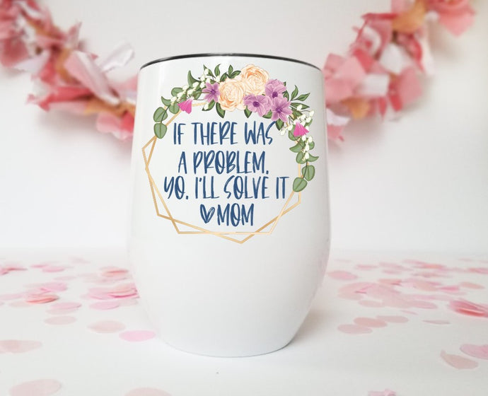 If there was a Problem | Stainless Stemless Tumbler | The Good Life Creations