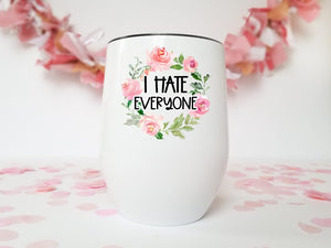 I Hate Everyone | Stainless Stemless Wine Tumbler | The Good Life Creations
