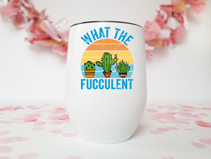 What the Fucculent | Stainless Stemless Wine Tumbler | The Good Life Creations