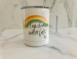 Don't Go Chasing Waterfalls | Stainless Mug | TLC | The Good Life Creations