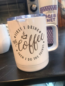 OOPS | First I Drink Coffee | Stainless Mug | The Good Life Creations