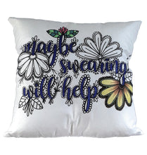 Load image into Gallery viewer, Pillow Art | Maybe swearing will help | The Good Life Creations